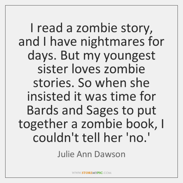 I read a zombie story, and I have nightmares for days. But ...