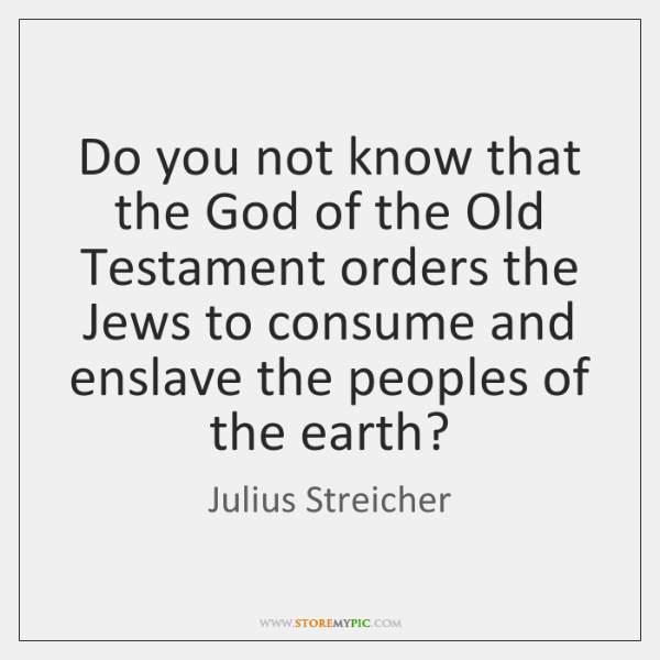 Do you not know that the God of the Old Testament orders ...
