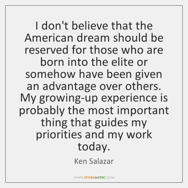 I don't believe that the American dream should be reserved for those ...