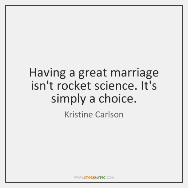 Having a great marriage isn't rocket science. It's simply a choice.