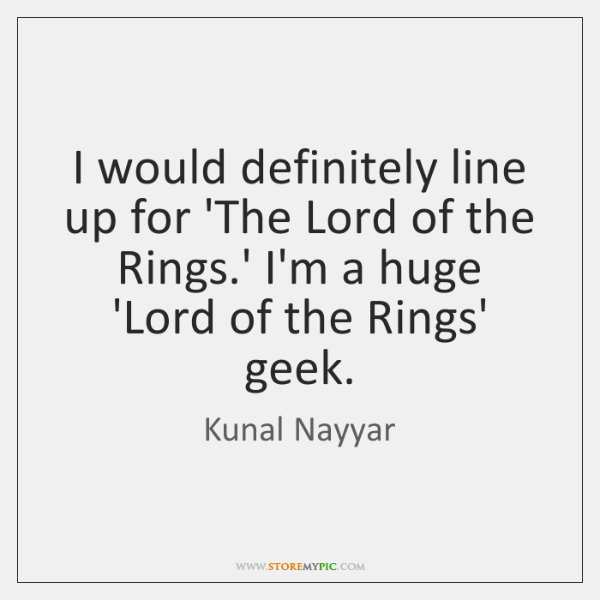 I would definitely line up for 'The Lord of the Rings.' ...
