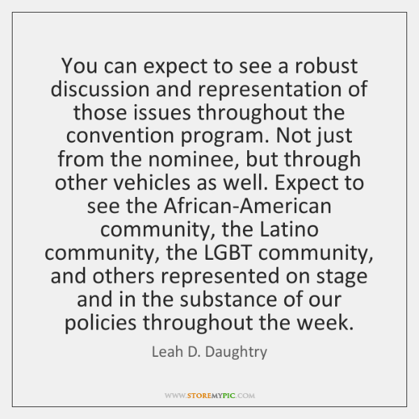 You can expect to see a robust discussion and representation of those ...