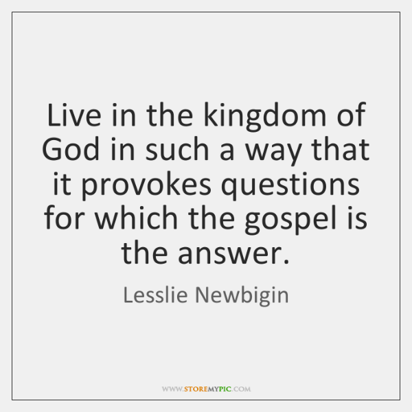 Live in the kingdom of God in such a way that it ...