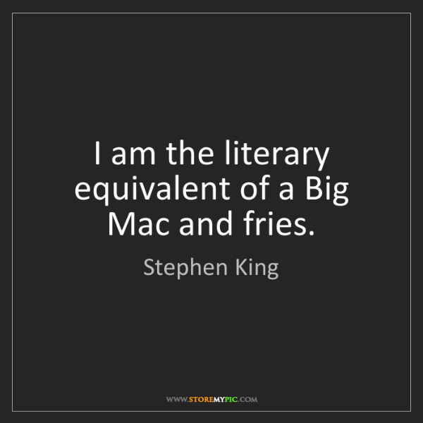Stephen King: I am the literary equivalent of a Big Mac and fries.