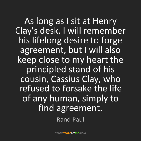 Rand Paul: As long as I sit at Henry Clay's desk, I will remember...
