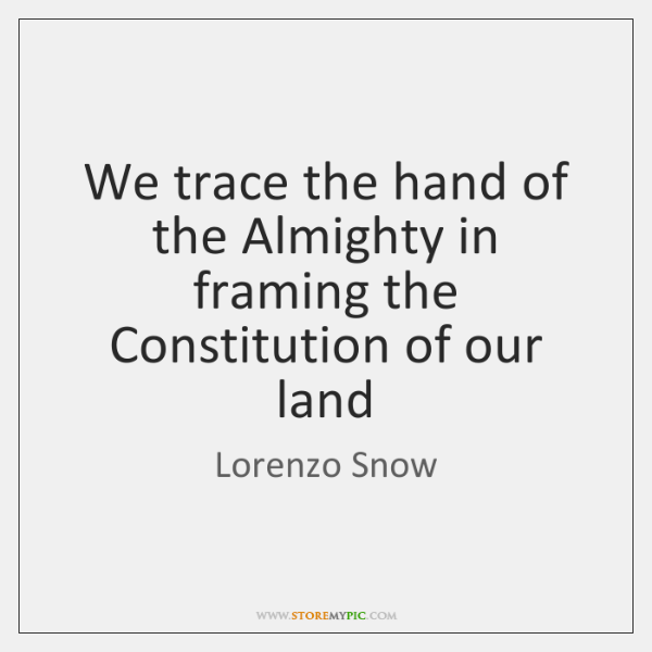 We trace the hand of the Almighty in framing the Constitution of ...