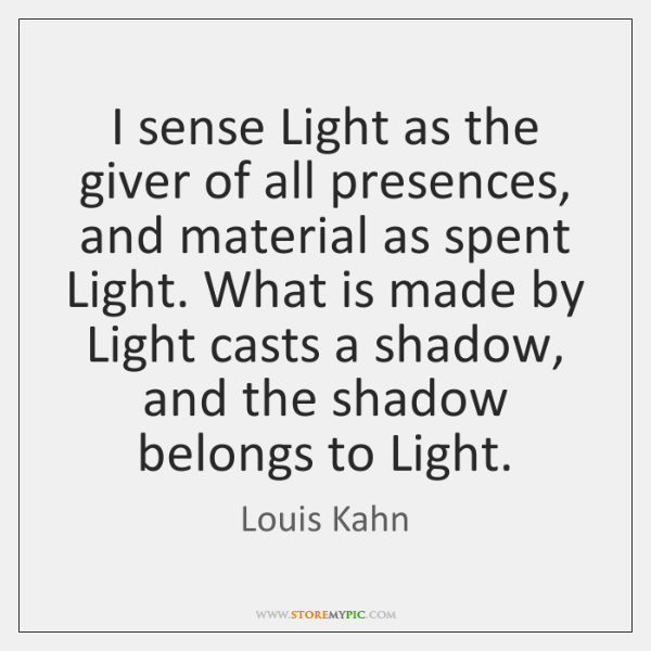 I sense Light as the giver of all presences, and material as ...