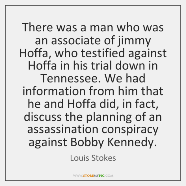 There was a man who was an associate of jimmy Hoffa, who ...