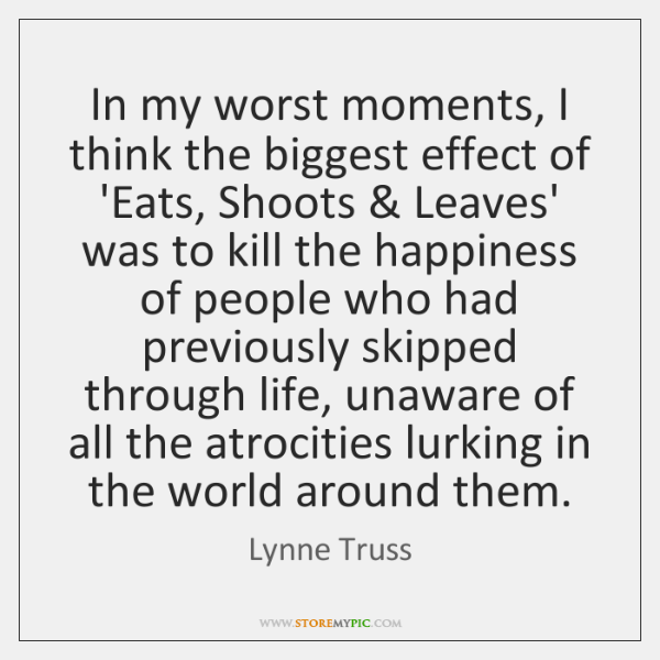 In my worst moments, I think the biggest effect of 'Eats, Shoots & ...