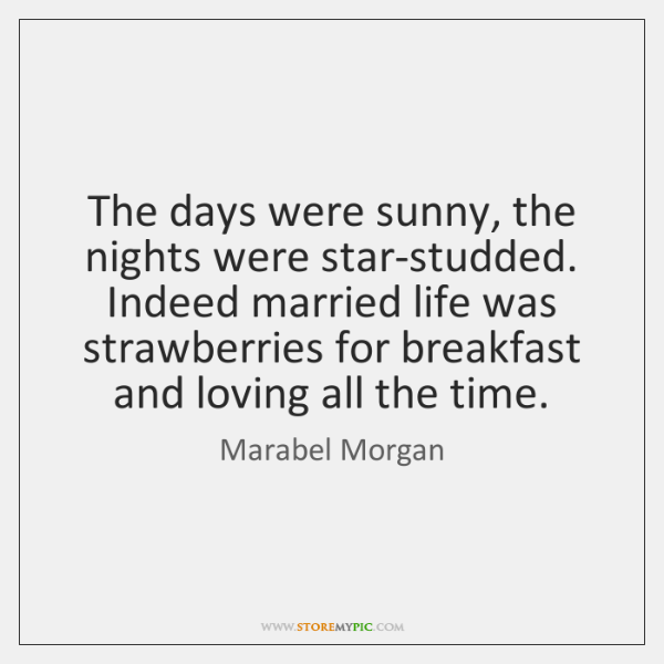The days were sunny, the nights were star-studded. Indeed married life was ...
