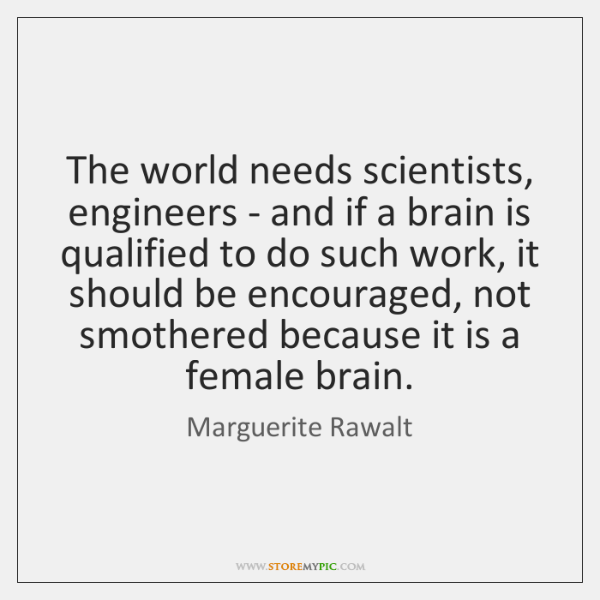 The world needs scientists, engineers - and if a brain is qualified ...