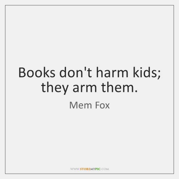 Books don't harm kids; they arm them.