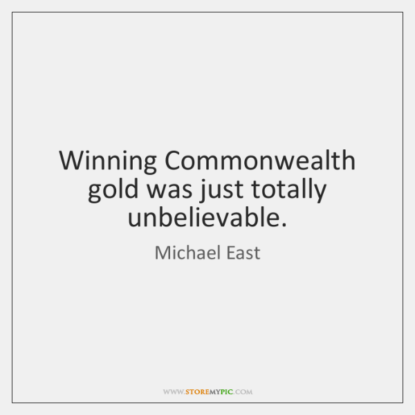 Winning Commonwealth gold was just totally unbelievable.