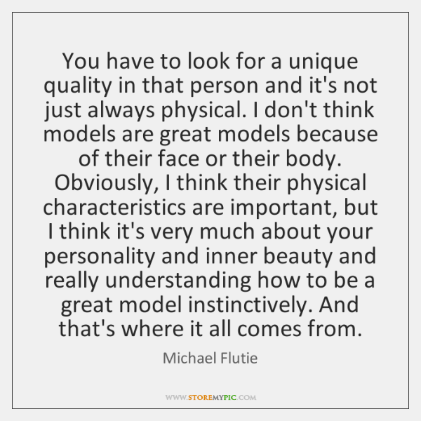 You have to look for a unique quality in that person and ...