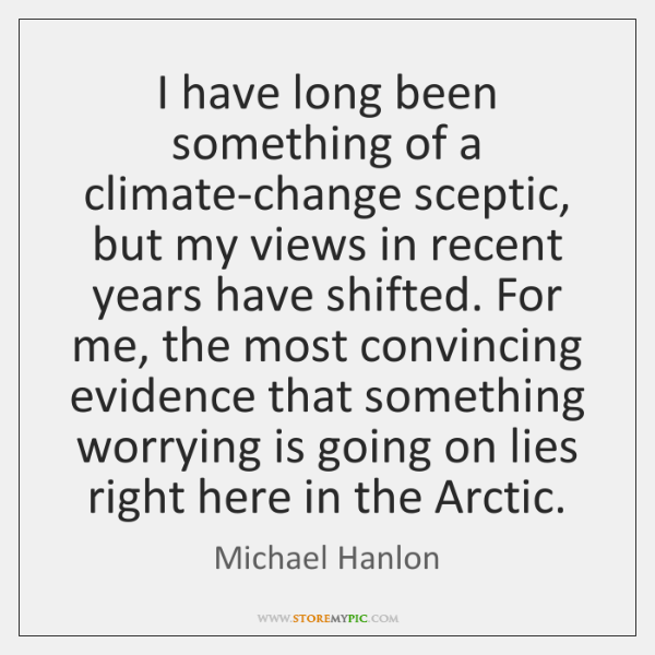 I have long been something of a climate-change sceptic, but my views ...