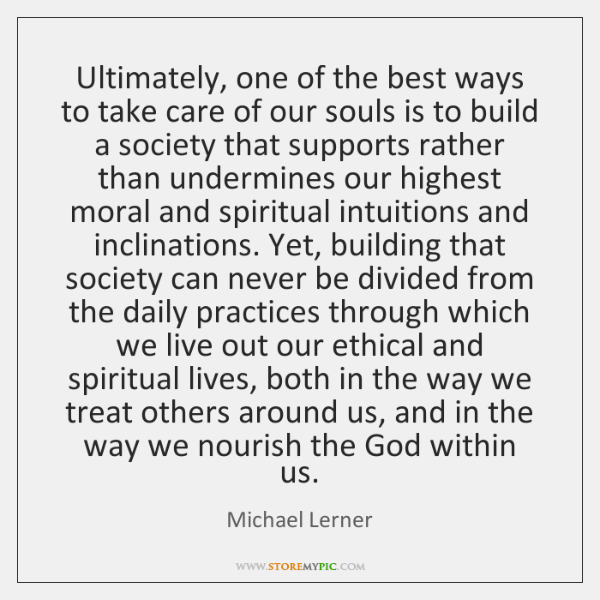 Ultimately, one of the best ways to take care of our souls ...