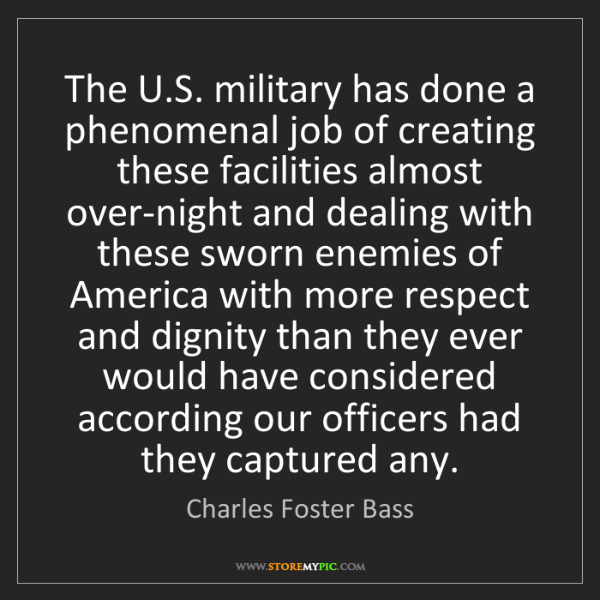 Charles Foster Bass: The U.S. military has done a phenomenal job of creating...
