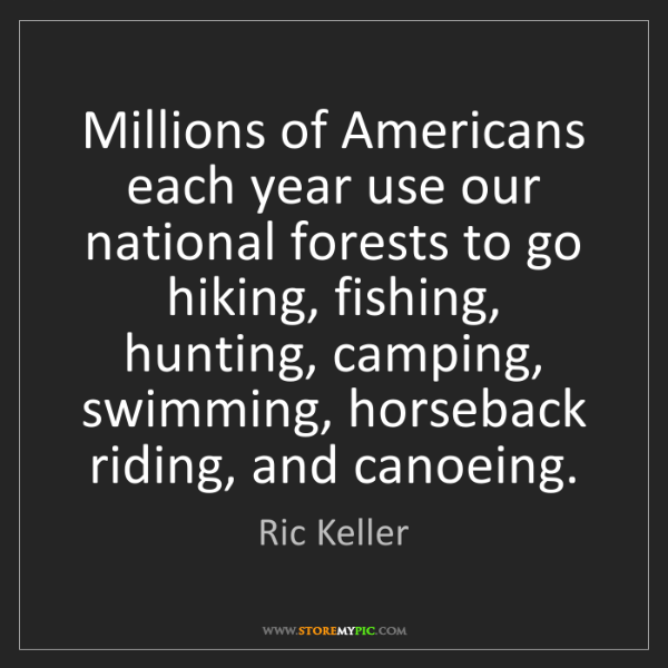 Ric Keller: Millions of Americans each year use our national forests...