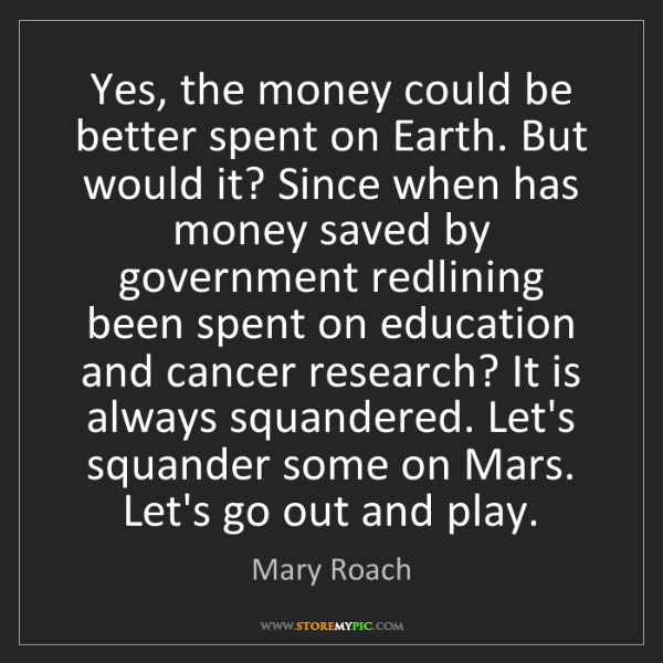 Mary Roach: Yes, the money could be better spent on Earth. But would...