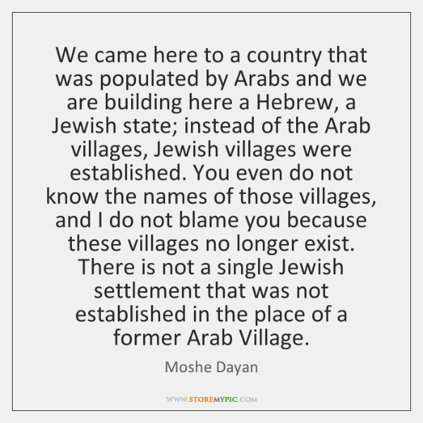 We came here to a country that was populated by Arabs and ...