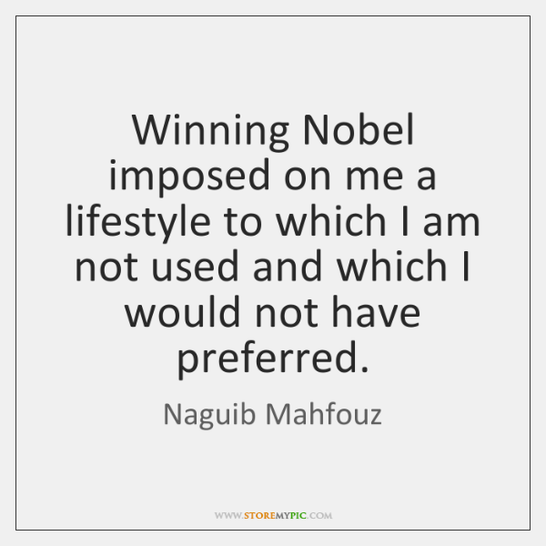 Winning Nobel imposed on me a lifestyle to which I am not ...