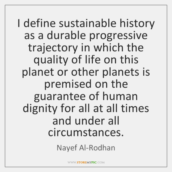 I define sustainable history as a durable progressive trajectory in which the ...