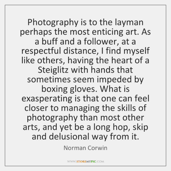 Photography is to the layman perhaps the most enticing art. As a ...