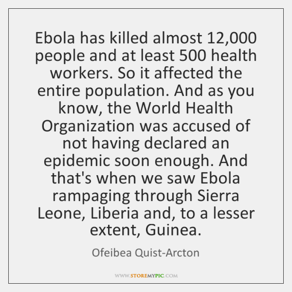 Ebola has killed almost 12,000 people and at least 500 health workers. So it ...