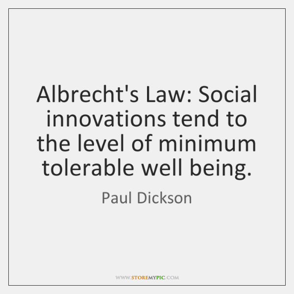 Albrecht's Law: Social innovations tend to the level of minimum tolerable well ...