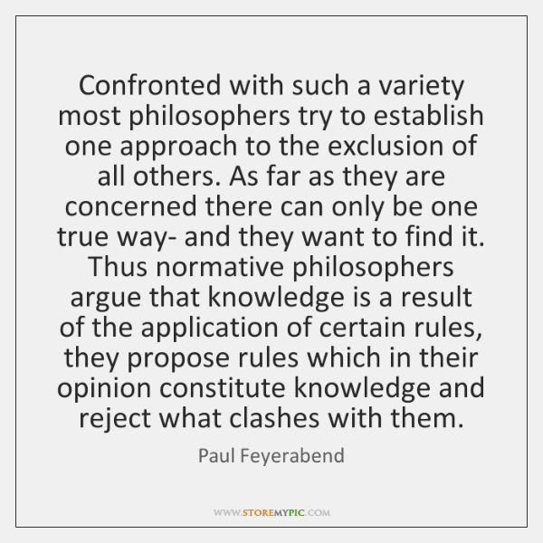 Confronted with such a variety most philosophers try to establish one approach ...