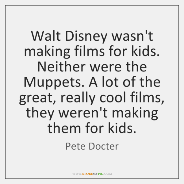 Walt Disney wasn't making films for kids. Neither were the Muppets. A ...