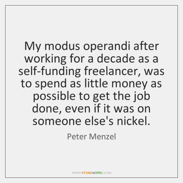 My modus operandi after working for a decade as a self-funding freelancer, ...
