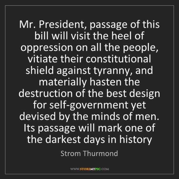 Strom Thurmond: Mr. President, passage of this bill will visit the heel...
