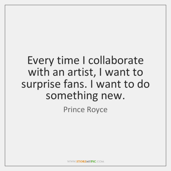 Every time I collaborate with an artist, I want to surprise fans. ...