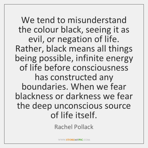 We tend to misunderstand the colour black, seeing it as evil, or ...