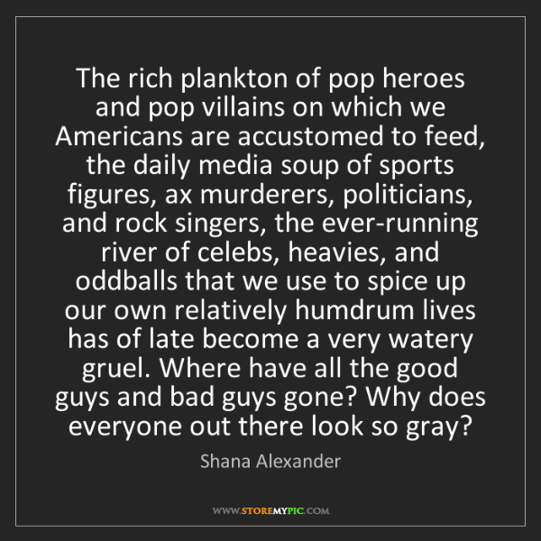 Shana Alexander: The rich plankton of pop heroes and pop villains on which...
