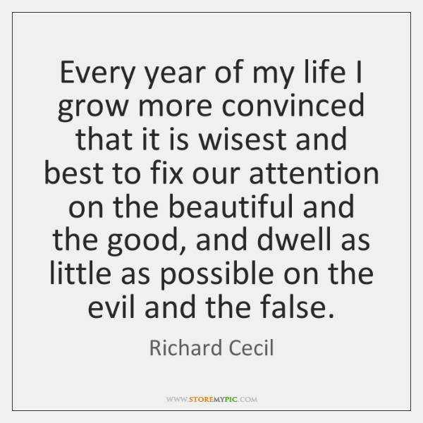 Every year of my life I grow more convinced that it is ...