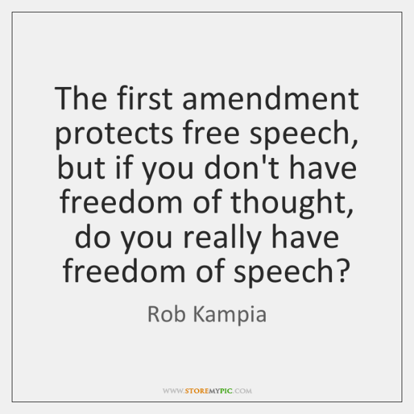The first amendment protects free speech, but if you don't have freedom ...