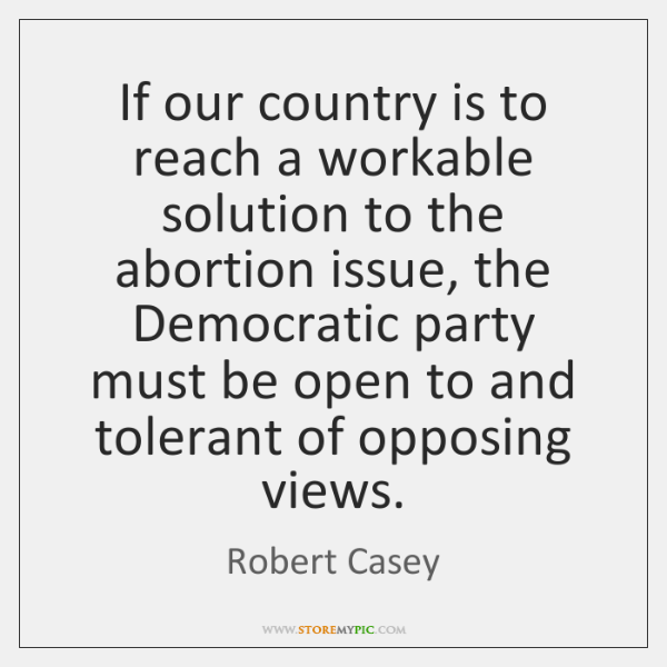 If our country is to reach a workable solution to the abortion ...
