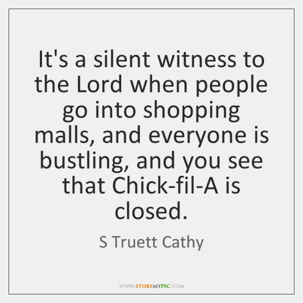 It's a silent witness to the Lord when people go into shopping ...