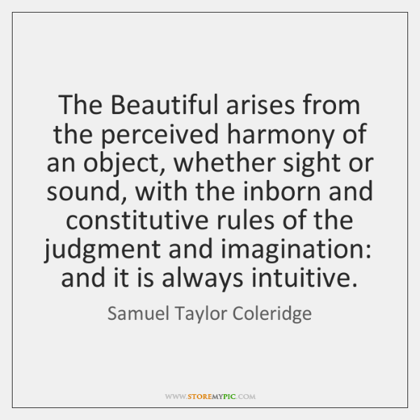 The Beautiful arises from the perceived harmony of an object, whether sight ...