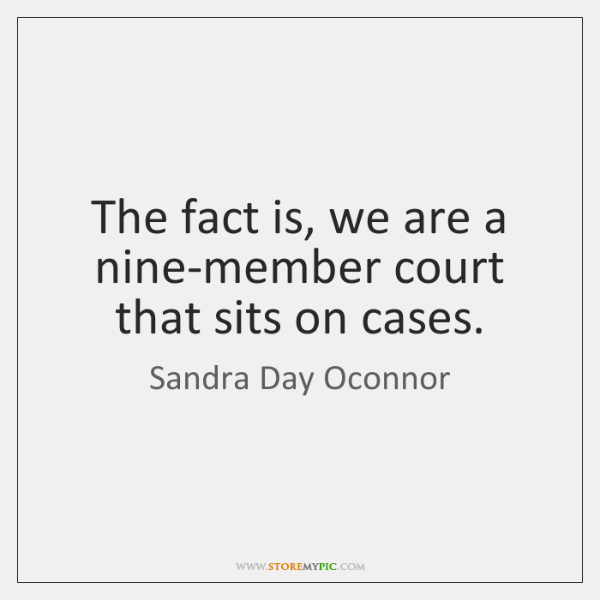 The fact is, we are a nine-member court that sits on cases.