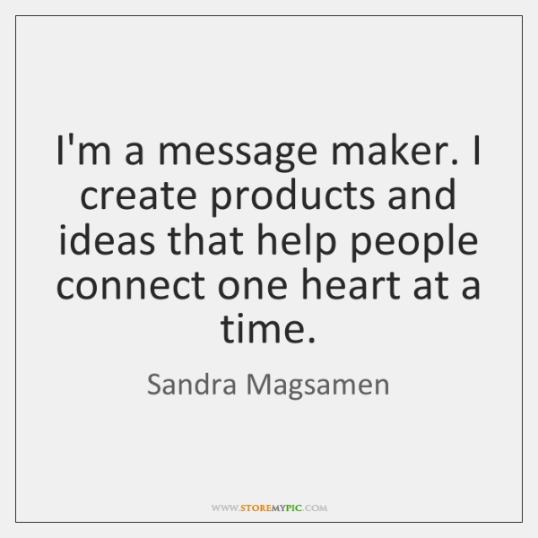 I'm a message maker. I create products and ideas that help people ...
