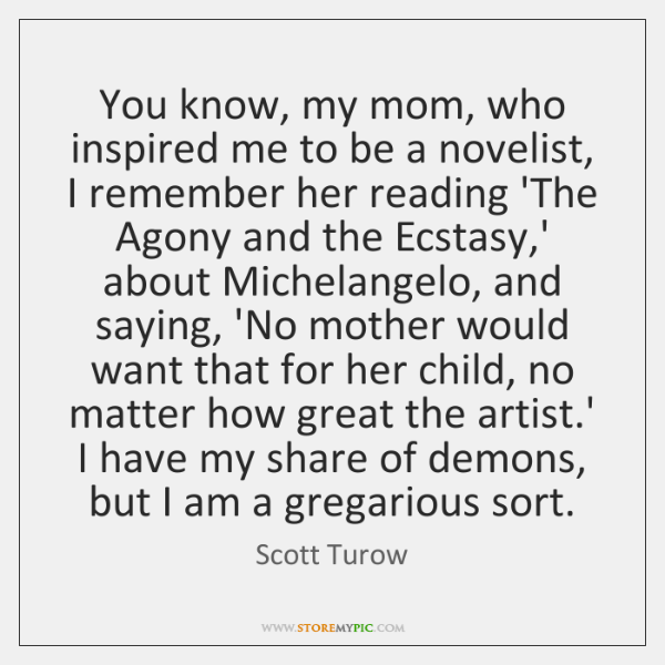 You know, my mom, who inspired me to be a novelist, I ...