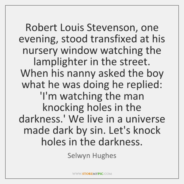 Robert Louis Stevenson, one evening, stood transfixed at his nursery window watching ...