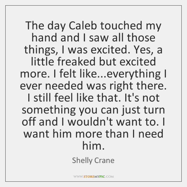 The day Caleb touched my hand and I saw all those things, ...