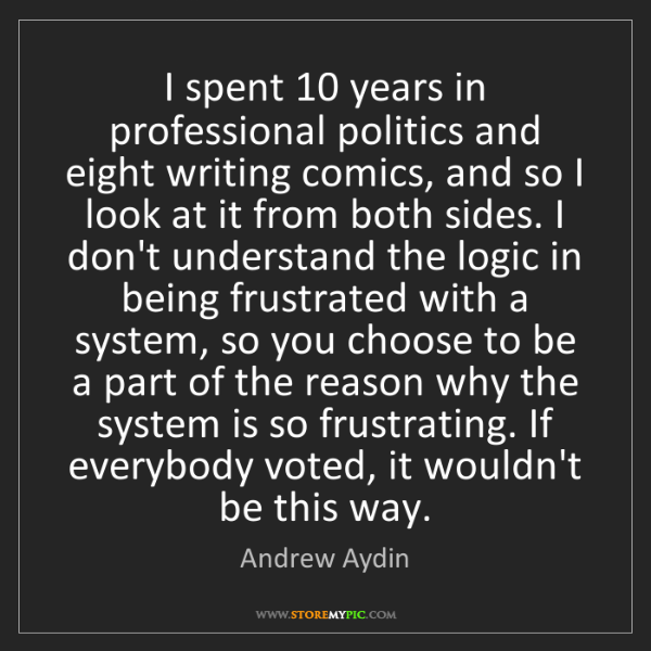 Andrew Aydin: I spent 10 years in professional politics and eight writing...