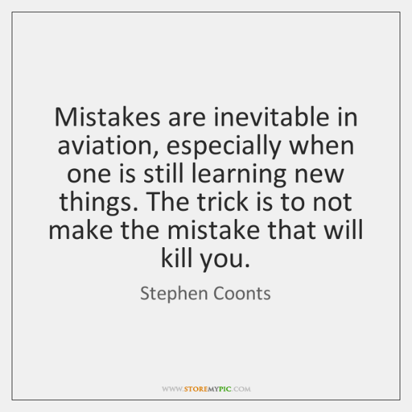 Mistakes are inevitable in aviation, especially when one is still learning new ...
