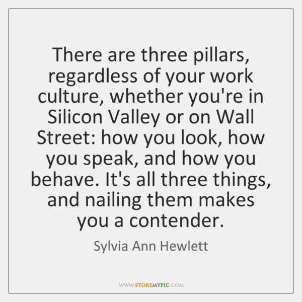 There are three pillars, regardless of your work culture, whether you're in ...