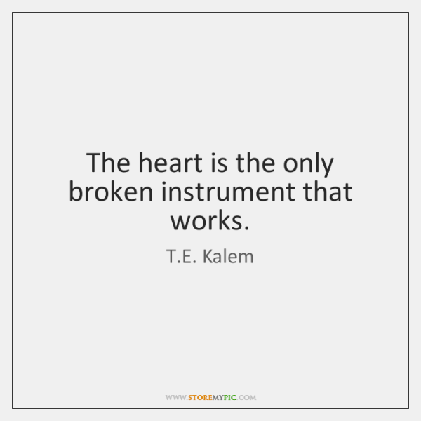 The heart is the only broken instrument that works.